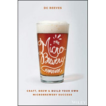 The Microbrewery Handbook: Craft, Brew, and Build Your Own Microbrewery Success by DC Reeves, 9781119598046