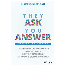 They Ask, You Answer: A Revolutionary Approach to Inbound Sales, Content Marketing, and Today's Digital Consumer, Revised & Updated by Marcus Sheridan, 9781119610144