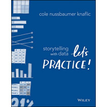 Storytelling with Data: Let's Practice! by Cole Nussbaumer Knaflic, 9781119621492