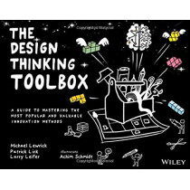 The Design Thinking Toolbox: A Guide to Mastering the Most Popular and Valuable Innovation Methods by Michael Lewrick, 9781119629191
