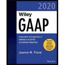 Wiley GAAP 2020: Interpretation and Application of Generally Accepted Accounting Principles by Joanne M. Flood, 9781119652625