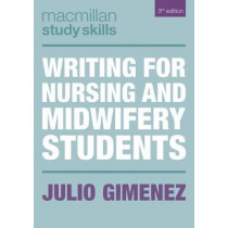 Writing for Nursing and Midwifery Students by Julio Gimenez, 9781137531186