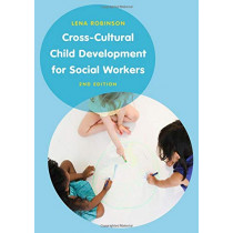 Cross-Cultural Child Development for Social Workers: An Introduction by Lena Robinson, 9781137607003