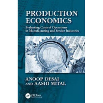 Production Economics: Evaluating Costs of Operations in Manufacturing and Service Industries by Anoop Desai, 9781138033269