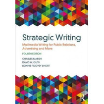 Strategic Writing: Multimedia Writing for Public Relations, Advertising and More by Charles Marsh, 9781138037120