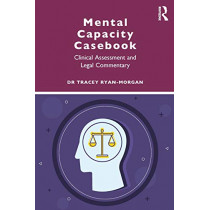 Mental Capacity Casebook: Clinical Assessment and Legal Commentary by Tracey Ryan-Morgan, 9781138097926