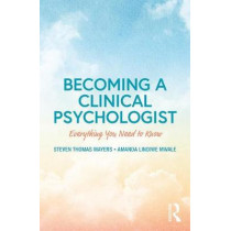 Becoming a Clinical Psychologist: Everything You Need to Know by Steven Mayers, 9781138223417
