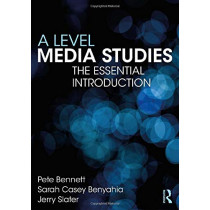 A Level Media Studies: The Essential Introduction by Pete Bennett, 9781138285897
