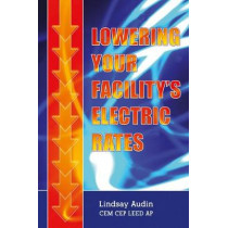 Lowering Your Facility's Electric Rates by Lindsay Audin, 9781138303140