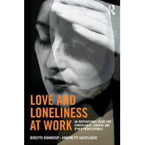 Love and Loneliness at Work: An Inspirational Guide for Consultants, Leaders and Other Professionals by Birgitte Bonnerup, 9781138315631