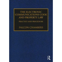 The Electronic Communications Code and Property Law: Practice and Procedure by Falcon Chambers, 9781138543126