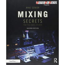 Mixing Secrets for  the Small Studio by Mike Senior, 9781138556379
