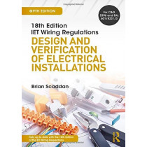 IET Wiring Regulations: Design and Verification of Electrical Installations by Brian Scaddan, 9781138606005