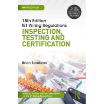 IET Wiring Regulations: Inspection, Testing and Certification by Brian Scaddan, 9781138606074