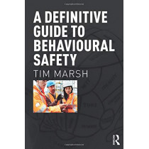 A Definitive Guide to Behavioural Safety by Tim Marsh, 9781138647473