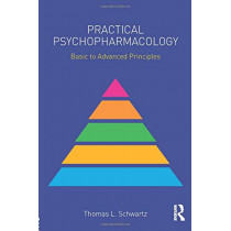Practical Psychopharmacology: Basic to Advanced Principles by Thomas L. Schwartz, 9781138902534