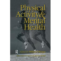 Physical Activity And Mental Health by William P. Morgan, 9781138994928