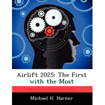 Airlift 2025: The First with the Most by Michael H Harner, 9781249840916