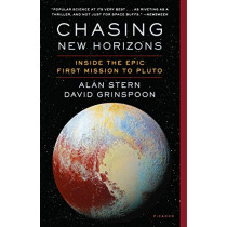 Chasing New Horizons: Inside the Epic First Mission to Pluto by Alan Stern, 9781250098979