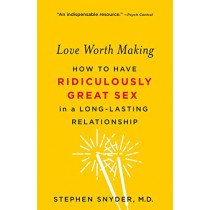 Love Worth Making: How to Have Ridiculously Great Sex in a Long-Lasting Relationship by Stephen Snyder, 9781250113108