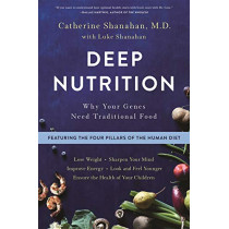 Deep Nutrition: Why Your Genes Need Traditional Food by Catherine Shanahan, 9781250113849