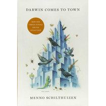 Darwin Comes to Town: How the Urban Jungle Drives Evolution by Menno Schilthuizen, 9781250127822
