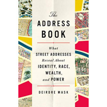 The Address Book: What Street Addresses Reveal about Identity, Race, Wealth, and Power by Deirdre Mask, 9781250134769