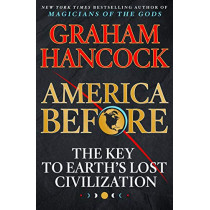 America Before: The Key to Earth's Lost Civilization by Graham Hancock, 9781250153739