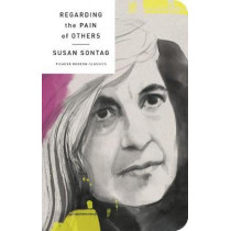 Regarding the Pain of Others by Susan Sontag, 9781250160683