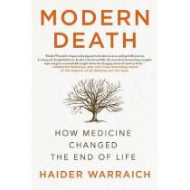Modern Death: How Medicine Changed the End of Life by Haider Warraich, 9781250160843