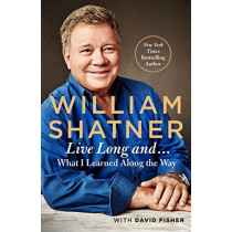 Live Long and . . .: What I Might Have Learned Along the Way by David Fisher, 9781250166692