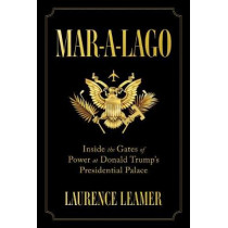 Mar-A-Lago: Inside the Gates of Power at Donald Trump's Presidential Palace by Laurence Leamer, 9781250177513