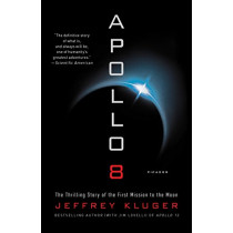 Apollo 8: The Thrilling Story of the First Mission to the Moon by Jeffrey Kluger, 9781250182517
