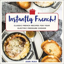 Instantly French!: Classic French Recipes for Your Electric Pressure Cooker by Ann Mah, 9781250184443