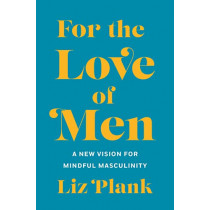 For the Love of Men: A New Vision for Mindful Masculinity by Liz Plank, 9781250196248
