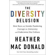 The Diversity Delusion: How Race and Gender Pandering Corrupt the University and Undermine Our Culture by Heather Mac Donald, 9781250200914