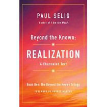 Beyond the Known: Realization by Paul Selig, 9781250204226