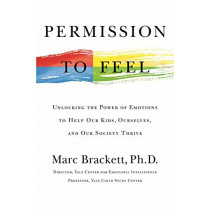 Permission to Feel: The Power of Emotional Intelligence to Achieve Well-Being and Success by Marc Brackett, 9781250212849