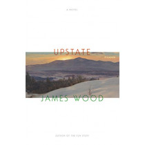 Upstate by James Wood, 9781250215055