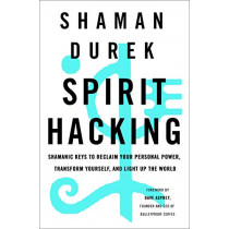 Spirit Hacking: Shamanic Keys to Reclaim Your Personal Power, Transform Yourself, and Light Up the World by Shaman Shaman Durek, 9781250217103