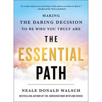 The Essential Path: Making the Daring Decision to be Who You Truly are by Neale Donald Walsch, 9781250218834