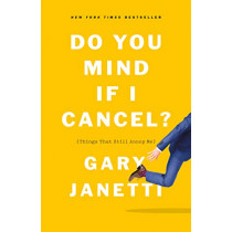 Do You Mind If I Cancel?: (Things That Still Annoy Me) by Gary Janetti, 9781250225825