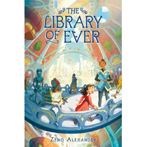 The Library of Ever by Zeno Alexander, 9781250233707