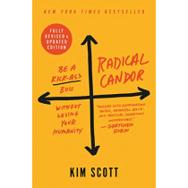 Radical Candor: Be a Kick-Ass Boss Without Losing Your Humanity by Kim Scott, 9781250235374