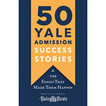 50 Yale Admission Success Stories: And the Essays That Made Them Happen by Yale Daily News, 9781250248794