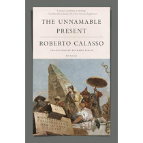 The Unnamable Present by Roberto Calasso, 9781250251213