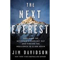 The Next Everest: Surviving the Mountain's Deadliest Day and Finding the Resilience to Climb Again by Jim Davidson, 9781250272294
