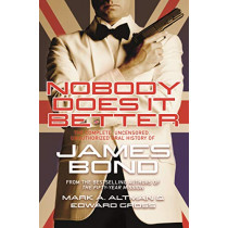 Nobody Does it Better: The Complete, Uncensored, Unauthorized Oral History of James Bond by Edward Gross, 9781250300959
