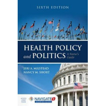 Health Policy And Politics: A Nurse's Guide by Jeri A. Milstead, 9781284126372
