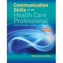 Communication Skills For The Health Care Professional by Gwen Van Servellen, 9781284141429